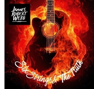 """JAMES ROBERT WEBB'S """"SIX STRINGS & THE TRUTH"""" MUSIC VIDEO PREMIERES EXCLUSIVELY ON THE BOOT"""